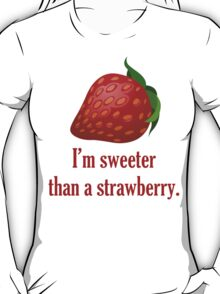 I'm Sweeter Than A Strawberry, Quote T-Shirt