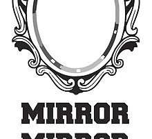 Mirror Mirror On The Wall, Quote by tshirtdesign