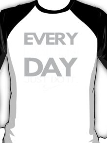 every damn day just do it T-Shirt