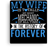 MY WIFE IS Totally My Most MECHANIC Of All Time Canvas Print