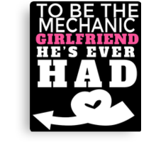 TO BE THE MECHANIC GIRLFRIEND HE'S EVER HAD Canvas Print