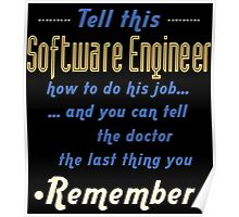 """Tell this Software Engineer how to do his job... and you can tell the doctor the last thing you remember"" Collection #720103 Poster"