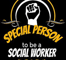 IT TAKES A SPECIAL PERSON to be a SOCIAL WORKER by fancytees