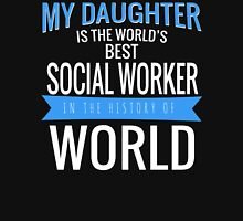 MY DAUGHTER IS THE WORLD'S BEST SOCIAL WORKER T-Shirt