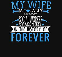 MY WIFE IS Totally My Most SOCIAL WORKER Of All Time T-Shirt