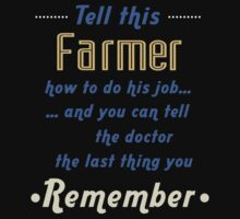 """""""Tell this Farmer how to do his job... and you can tell the doctor the last thing you remember"""" Collection #720112 by mycraft"""