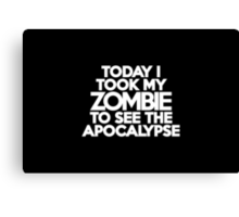 Today I took my zombie to see the apocalypse Canvas Print