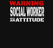 WARNING SOCIAL WORKER WITH AN ATTITUDE T-Shirt