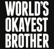 World's Okayest Brother - Funny Tshirts by custom222