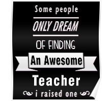 """""""Some People Only Dream of Finding An Awesome Teacher. I Raised One"""" Collection #710109 Poster"""