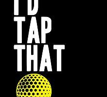 i'd tap that by teeshoppy