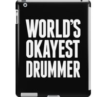 World's Okayest Drummer - Funny Tshirts iPad Case/Skin