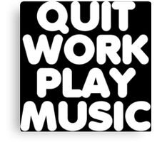 Quit work play music funny geek nerd Canvas Print