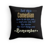 """Tell this Comedian how to do his job... and you can tell the doctor the last thing you remember"" Collection #720067 Throw Pillow"