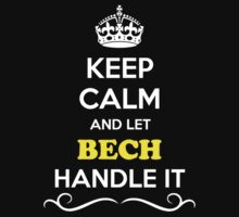 Keep Calm and Let BECH Handle it by gradyhardy