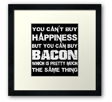 You Can't Buy Happiness But You Can Buy Bacon Which Is Pretty Much The Same Thing - Custom Tshirts Framed Print