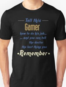 """""""Tell this Gamer how to do his job... and you can tell the doctor the last thing you remember"""" Collection #720122 T-Shirt"""