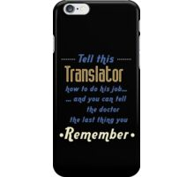 """""""Tell this Translator how to do his job... and you can tell the doctor the last thing you remember"""" Collection #720121 iPhone Case/Skin"""