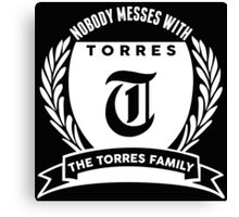 Nobody Messes With The Torres Family Canvas Print