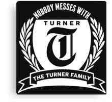 Nobody Messes With The Turner Family Canvas Print