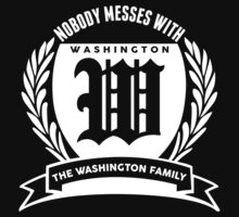 Nobody Messes With The Washington Family by smrdesign