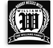 Nobody Messes With The Williams Family Canvas Print