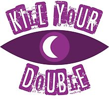 Kill Your Double... by Chuppy