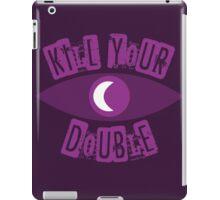 Kill Your Double... iPad Case/Skin