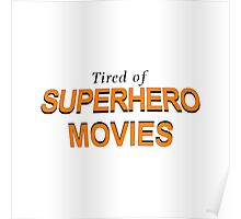 Tired Of Superhero Movies Poster