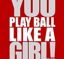 You Play Ball Like a Girl! Sandlot Design by Justin Miller