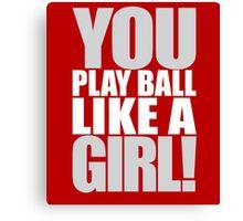 You Play Ball Like a Girl! Sandlot Design Canvas Print