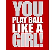 You Play Ball Like a Girl! Sandlot Design Photographic Print
