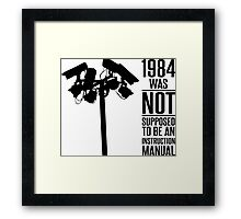 1984 Was Not Supposed To Be An Instruction Manual Framed Print