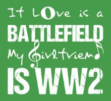 IT LOVE IS A BATTLEFIELD MY IS WW2. by pravinya2809