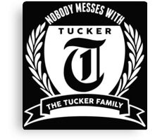Nobody Messes With The Tucker Family Canvas Print