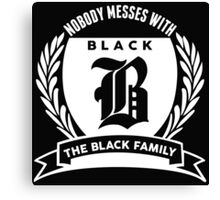 Nobody Messes With The Black Family Canvas Print