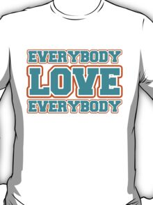 Everybody Love Everybody (2) T-Shirt