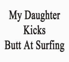 My Daughter Kicks Butt At Surfing  by supernova23