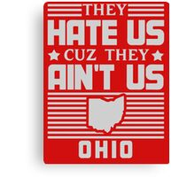 Hate Us Cuz They Ain't Us - Ohio Canvas Print