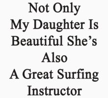 Not Only My Daughter Is Beautiful She's Also A Great Surfing Instructor  by supernova23