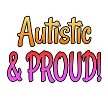 Autistic & PROUD! by alannarwhitney