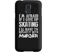 I'm Afraid If I Give Up Skating I'll Have To Replace It With Murder - TShirts & Hoodies Samsung Galaxy Case/Skin
