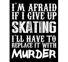 I'm Afraid If I Give Up Skating I'll Have To Replace It With Murder - TShirts & Hoodies Photographic Print