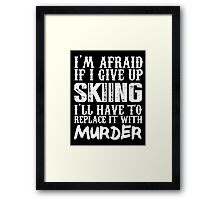 I'm Afraid If I Give Up Skiing I'll Have To Replace It With Murder - TShirts & Hoodies Framed Print