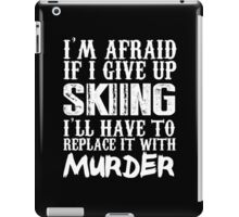 I'm Afraid If I Give Up Skiing I'll Have To Replace It With Murder - TShirts & Hoodies iPad Case/Skin