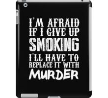 I'm Afraid If I Give Up Smoking I'll Have To Replace It With Murder - TShirts & Hoodies iPad Case/Skin