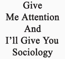 Give Me Attention And I'll Give You Sociology  by supernova23