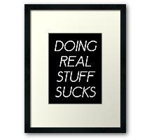 DOING REAL STUFF SUCKS (BLACK) Framed Print