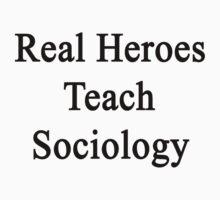 Real Heroes Teach Sociology  by supernova23