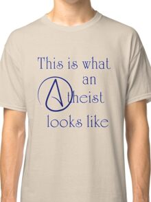 This Is What An Atheist Looks Like! Classic T-Shirt
